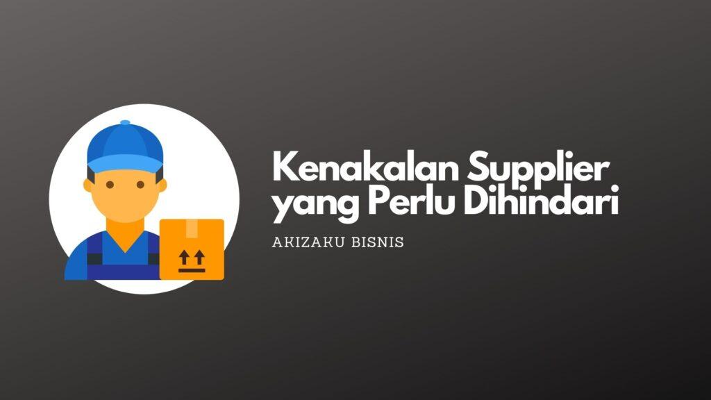 Kenakalan Supplier yang Perlu Dihindari