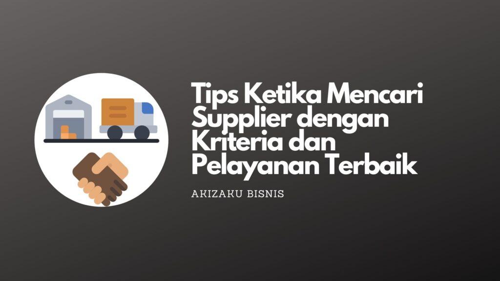 Tips Ketika Mencari Supplier dengan Kriteria dan Pelayanan Terbaik