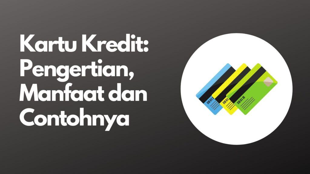 Kartu Kredit: Pengertian, Manfaat dan Contohnya
